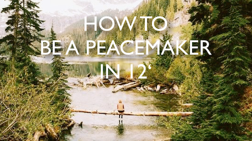 HOW TO BE A PEACEMAKER IN 12 MIN